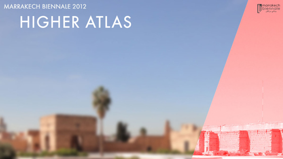 Arts In Marrakech Biennale | Surrender & Higher Atlas.  Feb.29 - Jun.3 2012.